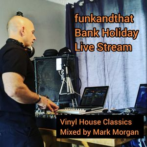 funkandthat Bank Holiday Sunday Live Stream - Vinyl House Classics Mix by Mark Morgan
