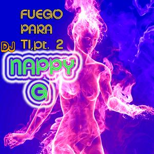 Dj NAPPY G- FUEGO PARA TI,pt. 2! (Tropical Mini-Mix)