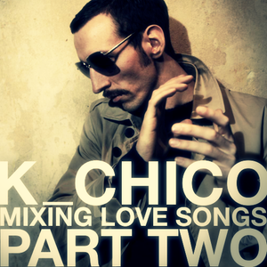 k_chico mixing love songs - part two