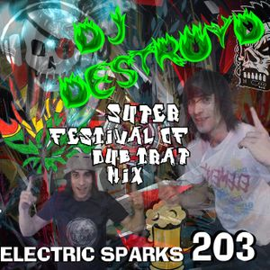 Electric Sparks 203 Mixed By DJ DestroyD (Super Festival Of Dub-Trap Mix)