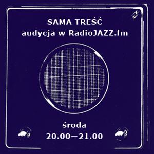 Sama Treść – RadioJAZZ.FM (14 czerwca 2017)