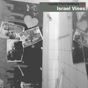 Sounds From NoWhere Podcast #022 - Israel Vines