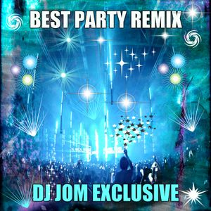 Best Party Remix - DJ Jom Exclusive