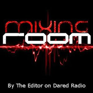 Mixing Room - The Editor (Dared Radio) #4