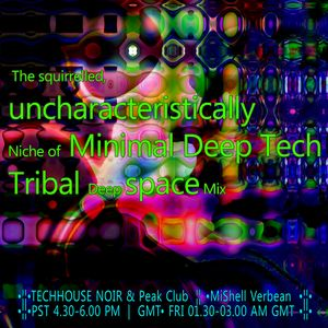 The squirrelled,  uncharacteristically  Niche of Minimal Deep Tech-  Tribal Deep space Mix