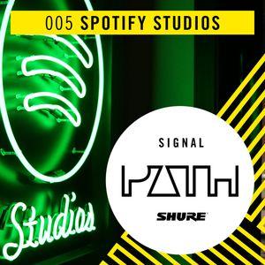 Signal Path Episode 005 - Spotify Studios