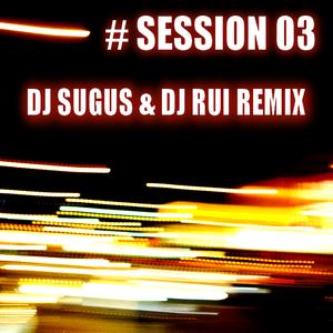 # SESSION 03 - DJ Sugus & DJ Rui Remix 2015