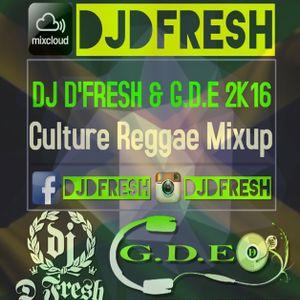 DJ D'FRESH & G.D.E ** Culture Reggae MIXUP 2K16
