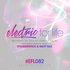 Electric For Life #EFL082 - Extended Special with Standerwick and Matt Fax (June 21st 2016)
