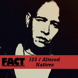 FACT Mix 125: Altered Natives