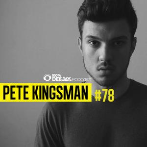 100% DJ - PODCAST - #78 - PETE KINGSMAN
