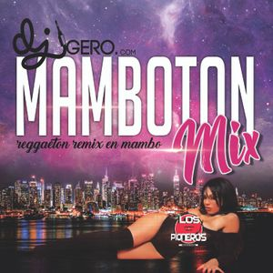 "Dj Gero Mamboton Mix ""Reggaeton Remix En Mambo"""