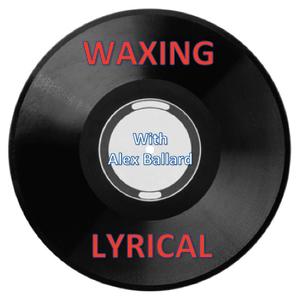 Waxing Lyrical: Episode 2