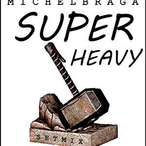 SUPER HEAVY - DJ MICHEL BRAGA (SETMIX)