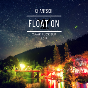 Float On @ Camp Fuckitup 2017