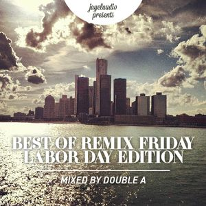 JAYEL AUDIO BEST OF REMIX FRIDAY - LABOR DAY EDITION / MIXED BY DOUBLE A