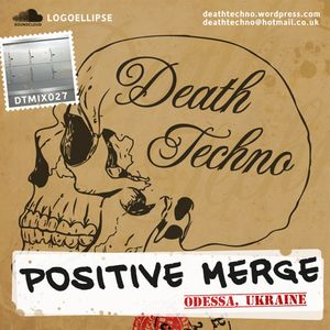 Death Techno - DTMIX027 - Mixed by Positive Merge