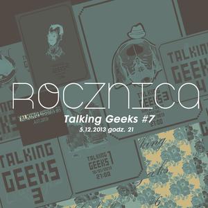 Talking Geeks #7: Rocznica