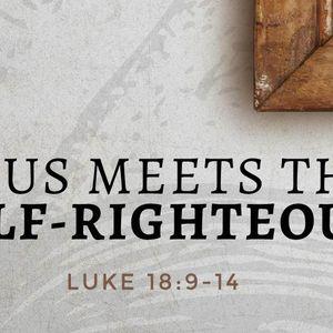 Jesus Meets The Self-Righteous [Luke 18:9-14]