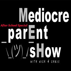 Mediocre Parent Show - After School Special