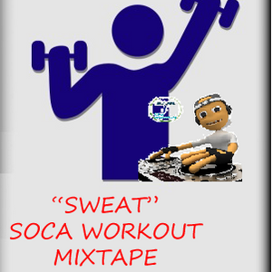 "DJ JEL PRESENTS ""SWEAT"" SOCA WORKOUT MIXTAPE"
