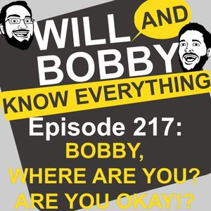 WBKE 217: BOBBY, WHERE ARE YOU? ARE YOU OKAY!?