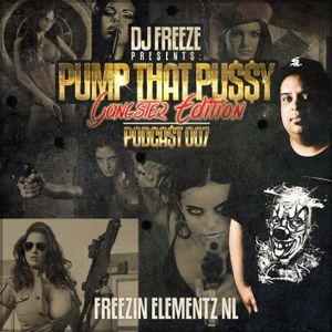 DJ Freeze Presents - Pump That Pussy Podcast 007