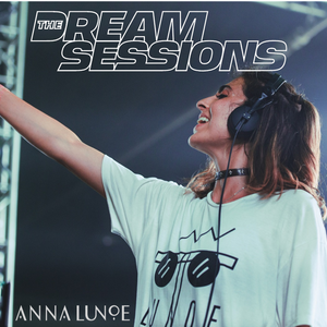 Dream Sessions: Anna Lunoe's End of Summer Mix