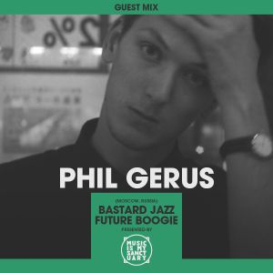 MIMS Guest Mix: PHIL GERUS (Bastard Jazz / Future Boogie, Russia)