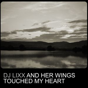 Dj Lixx - And Her Wings Touched My Heart