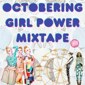 Octobering Girl Power Mixtape