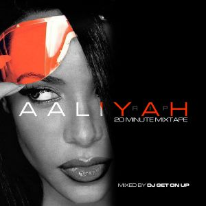 DJ Get On Up - 20 Minute Mix - Aaliyah Edition