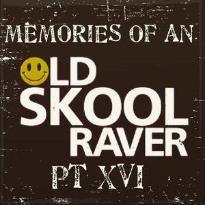 Memories Of An Oldskool Raver Pt XVI