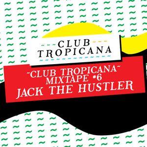 Club Tropicana Mixtape #6 - Jack The Hustler