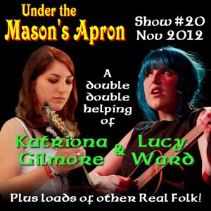 Under the Masons Apron Folk Show #20 Nov 2012