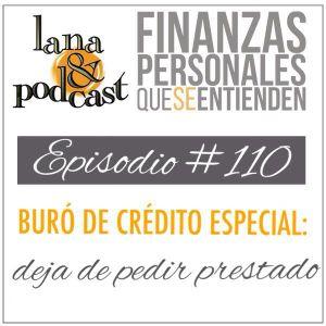Buró de crédito especial : deja de pedir prestado. Podcast #110