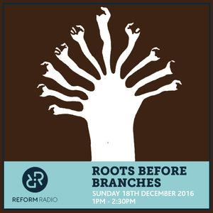 Roots Before Branches 18th December 2016