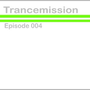 Trancemission Episode 004