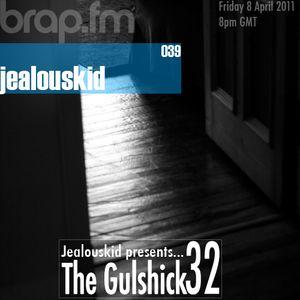 jealouskid presents...The Gulshick 32 | Ep.39