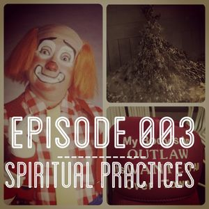 Episode 003-Spiritual Practices