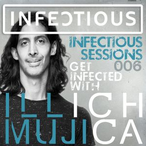 Infectious Sessions 006 With Illich Mujica (April 28th 2015)