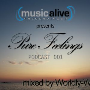 Pure Feelings Podcast 001 by Music Alive mixed by Worldly-Wise