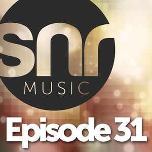 SNR Music - Episode 31