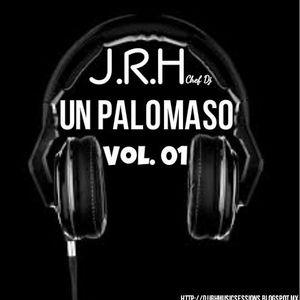 "J.R.H Chef Dj - Un Palomaso VOL. ""01"" (26-02-2015)"