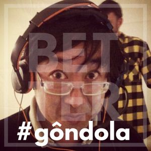 betterwebradio - #gôndola 16