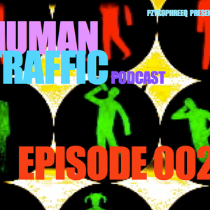 HUMAN TRAFFIC Podcast Episode 002
