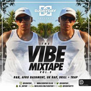@DJDAYDAY_ / The Vibe Mixtape Vol 3 (R&B, Afro Bashment, UK Rap, Drill & Trap)