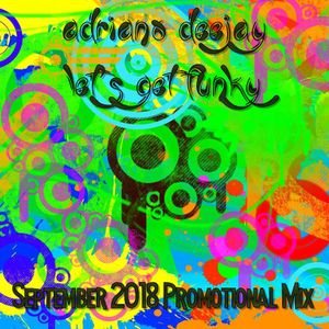 Adriano Deejay - Let's Get Funky (september 2018 promotionalmix)
