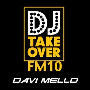 THE DJ TAKEOVER FM10 with Davi Mello in the mix