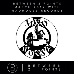 Mark Fanciulli Presents Between 2 Points with Madhouse Recordings,  Mar 2017